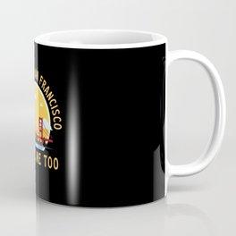I Wonder If San Francisco Misses Me Too Coffee Mug