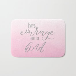 Have courage and be kind Cinderella quote Bath Mat