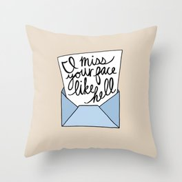 I Miss Your Face like Hell Throw Pillow