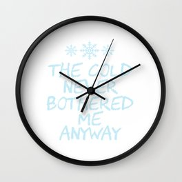 "A Nice Icy Tee For Cold Persons Saying ""The Cold Never Bothered Me Anyway"" T-shirt Design Frozen Wall Clock"
