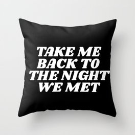 take me back to the night we met Throw Pillow