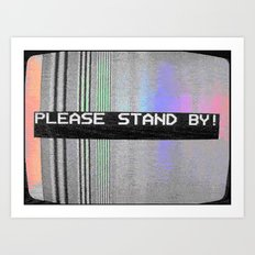 Please Stand By! Art Print