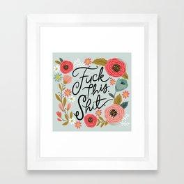 Pretty Swe*ry: F this Sh*t Framed Art Print