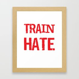 Maybe You Should Train as Hard as You Hate T-Shirt Framed Art Print