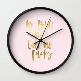 life motto - be polite but take no fucks gold foil Wall Clock