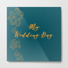 My Wedding Day (deep teal) Metal Print
