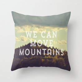 We Can Move Mountains Throw Pillow