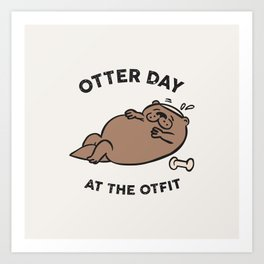 Otter Day at The Otfit Art Print