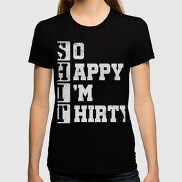 So Happy I'm Thirty Funny 30th Birthday T-Shirt T-shirt