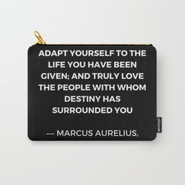 Stoic Wisdom Quotes - Marcus Aurelius Meditations - Adapt yourself to the life you have been given Carry-All Pouch