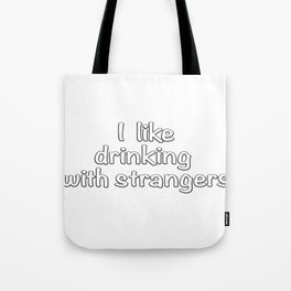 I like drinking with strangers. Tote Bag