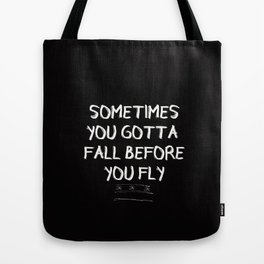 sometimes you gotta fall before you fly Tote Bag