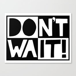 DON'T WAIT / DO IT! Handlettered quote typography Canvas Print