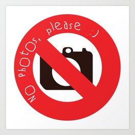 NO PHOTOS, PLEASE :) Art Print