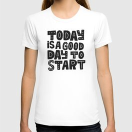 Today is a good day to start T-shirt