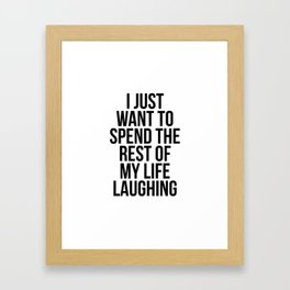 I just want to spend the rest of my life laughing Framed Art Print