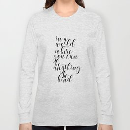 In A World Where You Can Be Anything Be Kind,Home Decor, Master Bedroom Art, Black and White Art Long Sleeve T-shirt
