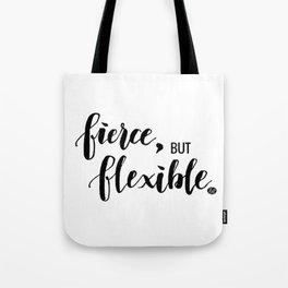 Fierce, but Flexible. Tote Bag