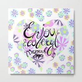 Enjoy life! Enjoy every moment! Metal Print