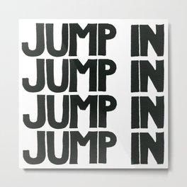 JUMP IN  Metal Print