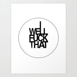 Well F*ck That Art Print