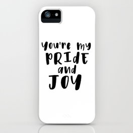 You're My Pride And Joy iPhone Case