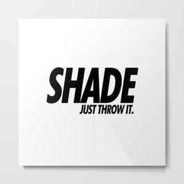 SHADE: JUST THROW IT Metal Print