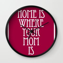Home is Where Your Mom is Wall Clock
