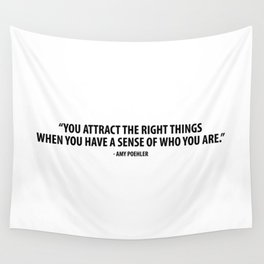 You attract the right things when you have a sense of who you are. - Amy Poehler Wall Tapestry