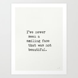 I've never seen a smiling face that was not beautiful. Art Print