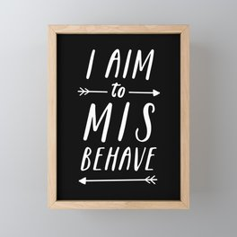 I Aim To Misbehave Blck Framed Mini Art Print