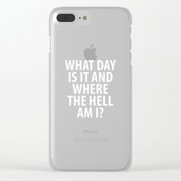 What a Day It Is Where the Hell Am I Drinking T-Shirt Clear iPhone Case