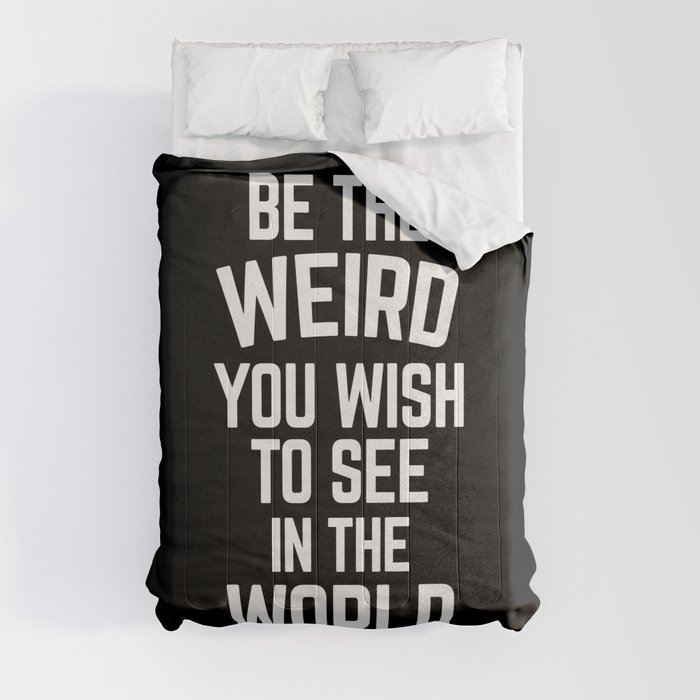 Weird In The World Funny Quote Comforters
