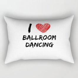 I Love Ballroom Dancing Rectangular Pillow