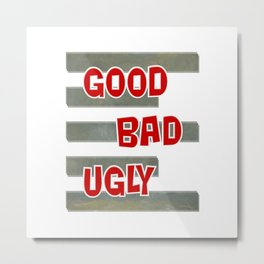 GOOD BAD UGLY Metal Print