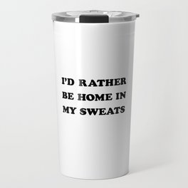 I'D RATHER BE HOME IN MY SWEATS Travel Mug