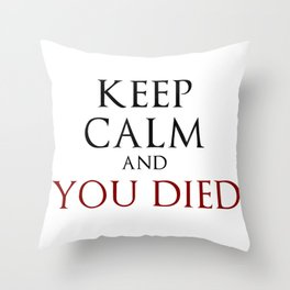 Keep Calm And You Died Throw Pillow