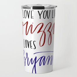 Love You Like Rizzo/Bryant Travel Mug