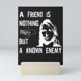 A Friend Is Nothing But A Known Enemy   Kurt Cobain Mini Art Print