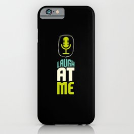 Laugh At Me Stand Up Comedian iPhone Case