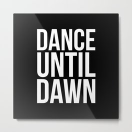 Dance Until Dawn Music Quote Metal Print