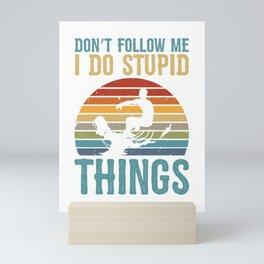 Don't Follow Me I Do Stupid Things Vintage Surfing Mini Art Print