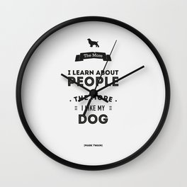Mark Twain Quote - The more i learn about people, the more ilike my dog. Wall Clock