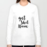 get shit done Long Sleeve T-shirts featuring Get Shit Done by Radquoteshop