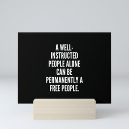 A well instructed people alone can be permanently a free people Mini Art Print