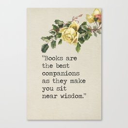 Books are the best companions as you make you sit near wisdom Canvas Print