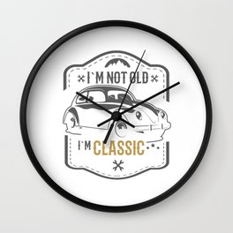 I'm Not Old, I'm Classic Wall Clock