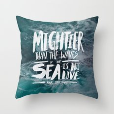Mightier than the Sea Throw Pillow
