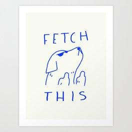 Fetch This Art Print