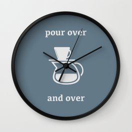 Pour Over, and Over Wall Clock